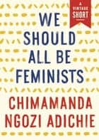 We Should All Be Feminists ebook by Chimamanda Ngozi Adichie