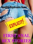 First Anal Sex Stories ebook by Naughty Daydreams Press