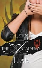 The Academy - Liar - The Scarab Beetle Series #2 ebook by C. L. Stone