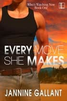 Every Move She Makes eBook par Jannine Gallant