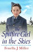The Spitfire Girl in the Skies - A heartwarming and romantic WW2 saga ebook by Fenella J. Miller