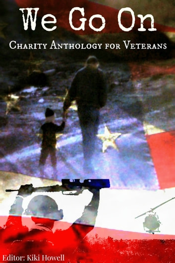 We Go On: Charity Anthology for Veterans ebook by Kiki Howell