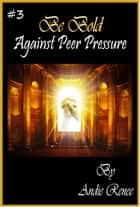 Be Bold~Against Peer Pressure ebook by Andie Renee