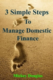 3 Simple Steps to Manage Domestic Finance ebook by Mickey Douglas