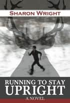 Running to Stay Upright ebook by Sharon S Wright