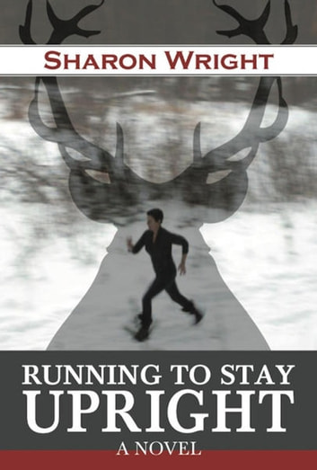 Running to Stay Upright - A Novel ebook by Sharon S Wright