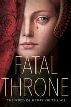 Fatal Throne: The Wives of Henry VIII Tell All ebook by M.T. Anderson, Candace Fleming, Stephanie Hemphill,...