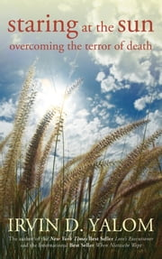 Staring at the Sun - Overcoming the Terror of Death ebook by Irvin D. Yalom