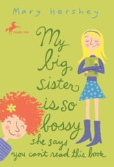My Big Sister Is So Bossy She Says You Can't Read This Book ebook by Mary Hershey