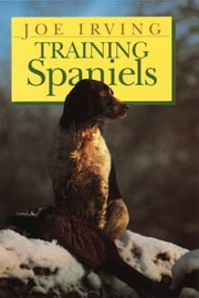 Training Spaniels ebook by Joe Irving
