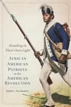 Standing in Their Own Light - African American Patriots in the American Revolution ebook by Judith L. Van Buskirk