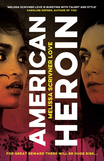American Heroin - 'A rip-through-it-in-one-sitting thrill ride that will leave readers hooked' Joseph Knox ebook by Melissa Scrivner Love