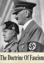 The Doctrine Of Fascism ebook by Benito Mussolini