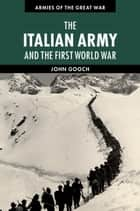 The Italian Army and the First World War ebook by John Gooch