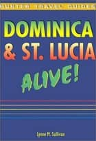 Dominica & St. Lucia Alive Guide ebook by Lynne Sullivan