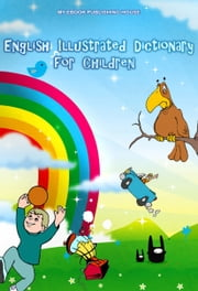 English Illustrated Dictionary for Children ebook by My Ebook Publishing House