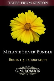 Melanie Silver Bundle #1 (Books 1-3 + Short Story) ebook by C. M. Roberts