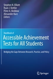 Handbook of Accessible Achievement Tests for All Students - Bridging the Gaps Between Research, Practice, and Policy ebook by Stephen N. Elliott,Ryan J. Kettler,Peter A. Beddow,Alexander Kurz