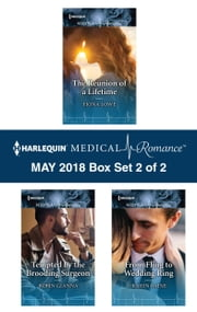 Harlequin Medical Romance May 2018 - Box Set 2 of 2 - The Reunion of a Lifetime\Tempted by the Brooding Surgeon\From Fling to Wedding Ring ebook by Fiona Lowe, Robin Gianna, Karin Baine