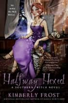 Halfway Hexed ebook by Kimberly Frost