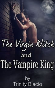 The Virgin Witch and the Vampire King ebook by Trinity Blacio