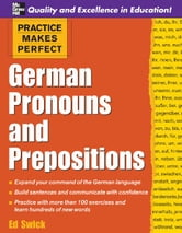 Practice Makes Perfect: German Pronouns and Prepositions: German Pronouns and Prepositions ebook by Swick, Ed