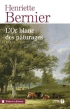 L'or blanc des pâturages 電子書 by Henriette BERNIER