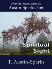 Spiritual Sight ebook by T. Austin-Sparks