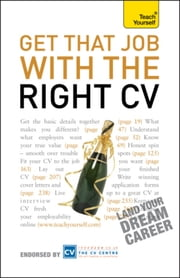 Get That Job With The Right CV: Teach Yourself ebook by Julie Gray