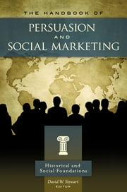 The Handbook of Persuasion and Social Marketing [3 volumes] ebook by David W. Stewart