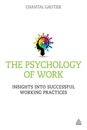The Psychology of Work - Insights into Successful Working Practices ebook by Chantal Gautier