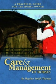 Care and Management of Horses ebook by Heather Smith Thomas