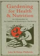 Gardening for Health and Nutrition ebook by John Philbrick, Helen Philbrick