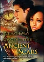 Ancient Scars: Song of Teeth 3 ebook by Eve Hathaway