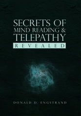 Secrets of Mind Reading & Telepathy Revealed ebook by Donald D. Engstrand