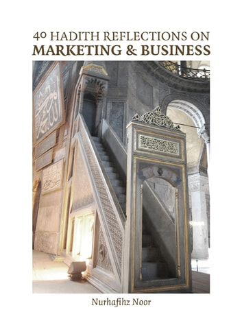 40 Hadith Reflections on Marketing and Business eBook by Nurhafihz Noor