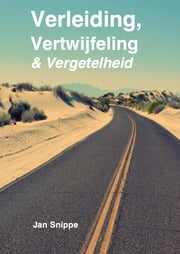 Verleiding, Vertwijfeling & Vergetelheid ebook by Jan Snippe