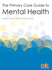The Primary Care Guide to Mental Health ebook by Sheila Hardy,Richard Gray