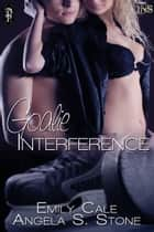 Goalie Interference ebook by Angela S. Stone
