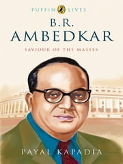 B R Ambedkar - Saviour of the Masses ebook by Payal Kapadia