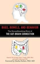 Bugs, Bowels, and Behavior ebook by Teri Arranga,Claire I. Viadro,Lauren Underwood,Martha Herbert