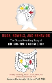 Bugs, Bowels, and Behavior - The Groundbreaking Story of the Gut-Brain Connection ebook by Teri Arranga,Claire I. Viadro,Lauren Underwood,Martha Herbert