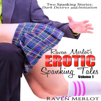 Raven Merlot's Erotic Spanking Tales Volume 1 - Two Spanking Stories: : Dark Desires and Initiation audiobook by Raven Merlot