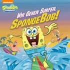 Wir Gehen Surfen, SpongeBob! (SpongeBob SquarePants) eBook by Nickelodeon Publishing