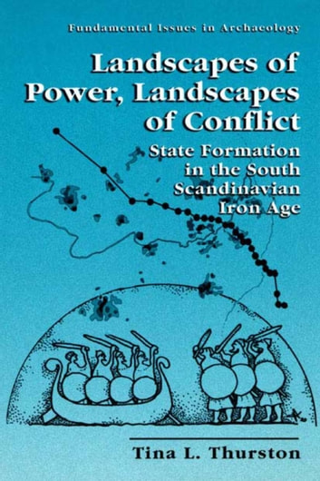 Landscapes of Power, Landscapes of Conflict - State Formation in the South Scandinavian Iron Age ebook by Tina L. Thurston