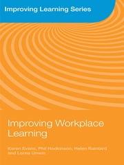 Improving Workplace Learning ebook by Karen Evans,Phil Hodkinson,Helen Rainbird,Lorna Unwin