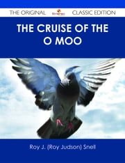 The Cruise of the O Moo - The Original Classic Edition ebook by Roy J. (Roy Judson) Snell