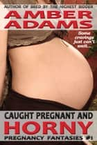 Caught Pregnant And Horny ebook by