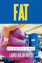 Fat - From Desperation to Relief ebook by Laura Dolan-Hayes