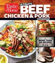 Taste of Home Ultimate Beef, Chicken and Pork Cookbook - The Ultimate Meat-Lovers Guide to Mouthwatering Meals ebook by Editors of Taste of Home